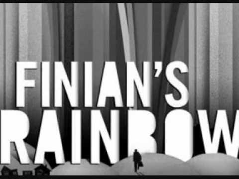 Finian's Rainbow - Look To The Rainbow