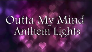 Anthem Lights - Outta My Mind (Lyrics)