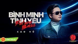 Bình Minh Tình Yêu (FUTURE BASS) | CAO VŨ ft MASEW (Túy Âm) | OFFICIAL Lyric Video