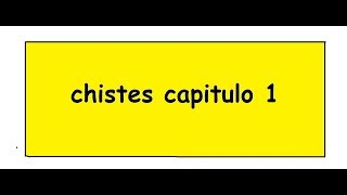 chistes capitulo 1
