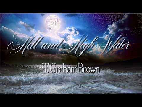 T. Graham Brown - Hell and High Water ☆ʟʏʀɪᴄ ᴠɪᴅᴇᴏ☆