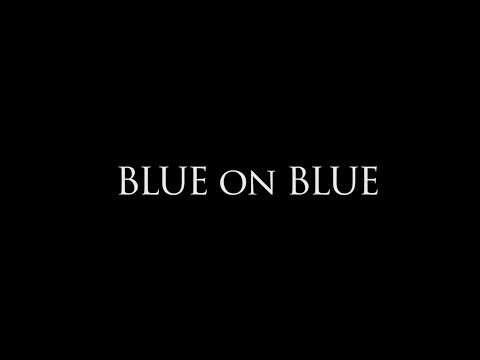 BLUE ON BLUE (Full Film)