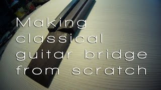Making classical guitar bridge from scratch