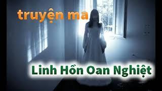 Truyện mà kinh dị : Linh Hồn Oán Nghiệt do mc Đình Soạn diễn đọc
