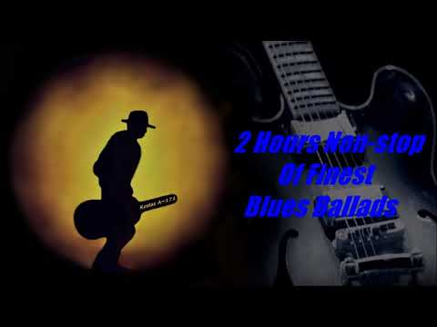 2 Hours Non-Stop Of Finest Blues Ballads (Kostas A~171)