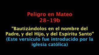 Ten cuidado con Mateo 28.19b: Este versículo fue introducido