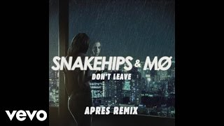 Snakehips & MØ   Don't Leave (Aprés Remix) [Audio]