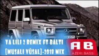 Ya Lili 2 ft Balti Remix [Musalı Vüsal]-2018 mix