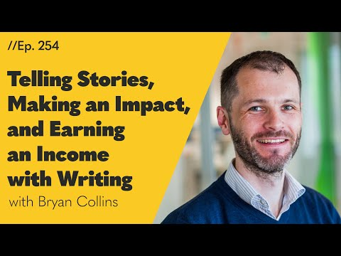 Telling Stories, Making an Impact, and Earning an Income with Writing - 254