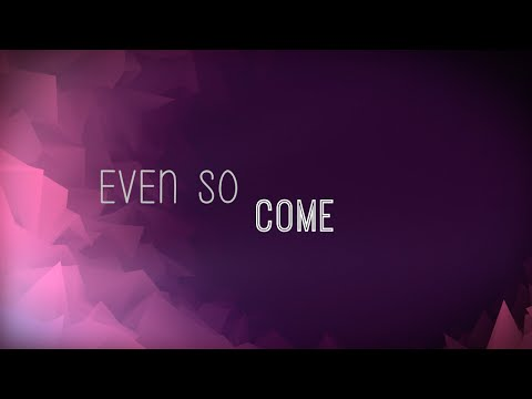 Even So Come w/ Lyrics (Chris Tomlin)