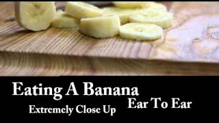 Binaural ASMR Eating A Banana (Ear to Ear, Extremely Close Up) Mouth Sounds