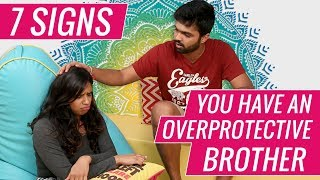7 Things All Overprotective Brothers Have Done!