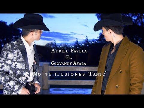 Adriel Favela feat. Giovanny Ayala-  No Te Ilusiones Tanto  (Video Oficial)