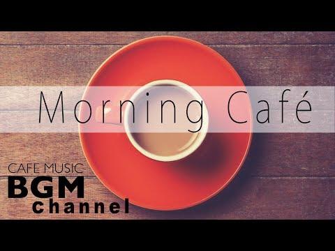 Morning Café - Relaxing Latin, Bossa Nova , Jazz Music - Cafe Music For Work, Study