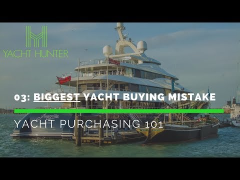 03: Biggest Mistake When Buying a Yacht - Yacht Purchasing 101