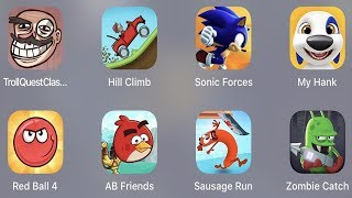 Troll Quest Classic,Hill Climb,Sonic Forces,My Hank,Red Ball 4,AB Friends,Sausage Run,Zombie Catcher