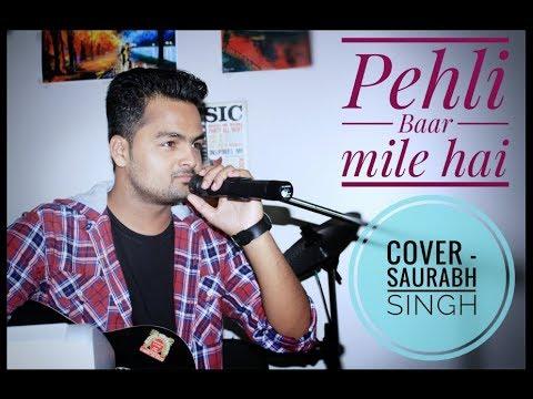 Pehli Baar Mile Hain   ( Cover ) Saurabh...