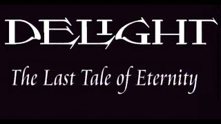 Delight - The Last Tale Of Eternity (FULL CONCERT)