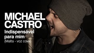 michael castro malta indispensável para mim voz cover