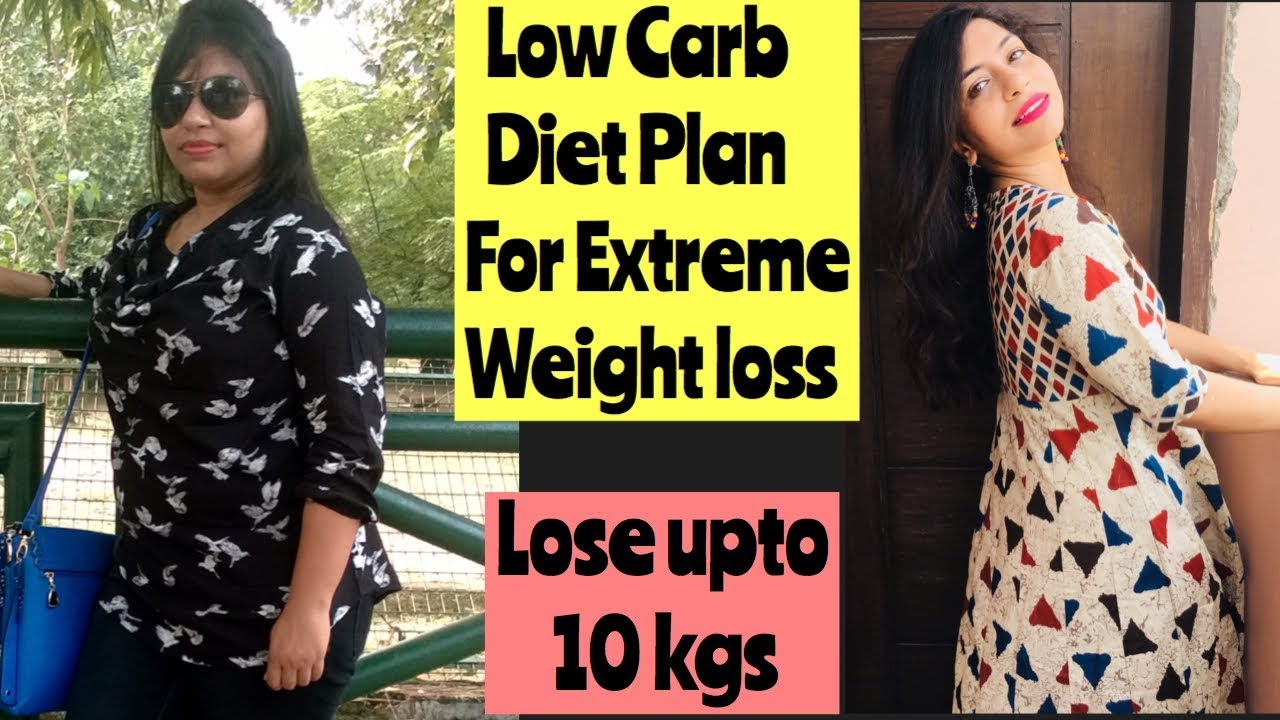 Low Carb Diet Plan For Extreme Weight Loss | Lose 10kgs ...