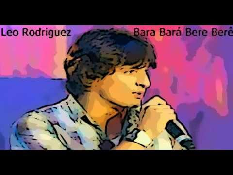 Leo Rodriguez - Bara Bará Bere Berê ORIGINAL SONG THE BEST