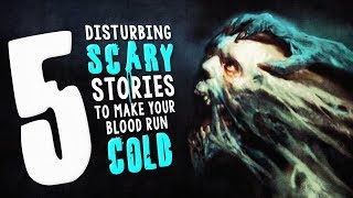 5 Seriously Scary Stories to Make Your Blood Run Cold ― Creepypasta Story Compilation