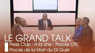 Le Grand Talk Press Club - A La Une : Procès CPI, Procès De La Mort De Gl Guei