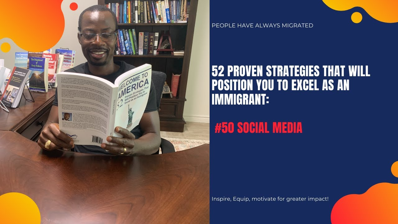 52 Proven Strategies That Will Position You to Excel as an Immigrant #50 Social Media