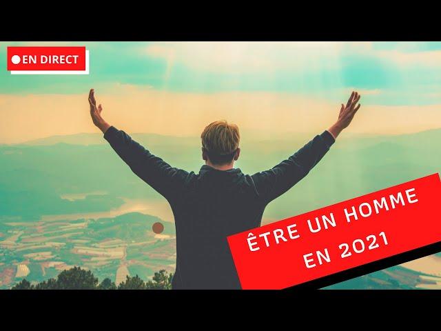Être un homme en 2021 - Les challenges et ma vision
