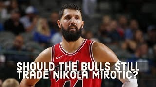 The Chicago Bulls Keep Winning But Is It Time To Trade Nikola Mirotic?