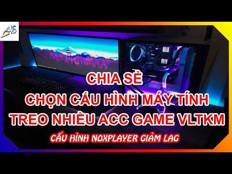 VLTK Mobile - Chia Sẻ Lựa Chọn Cấu Hình Máy Tính Chạy được Nhiều Acc Game Vltkm (từ 4 Acc Trở Lên)