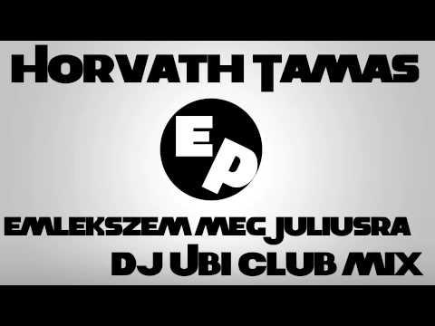Horvath Tamas - Emlekszem meg Juliusra (Dj Ubi Club mix 2015) letöltés