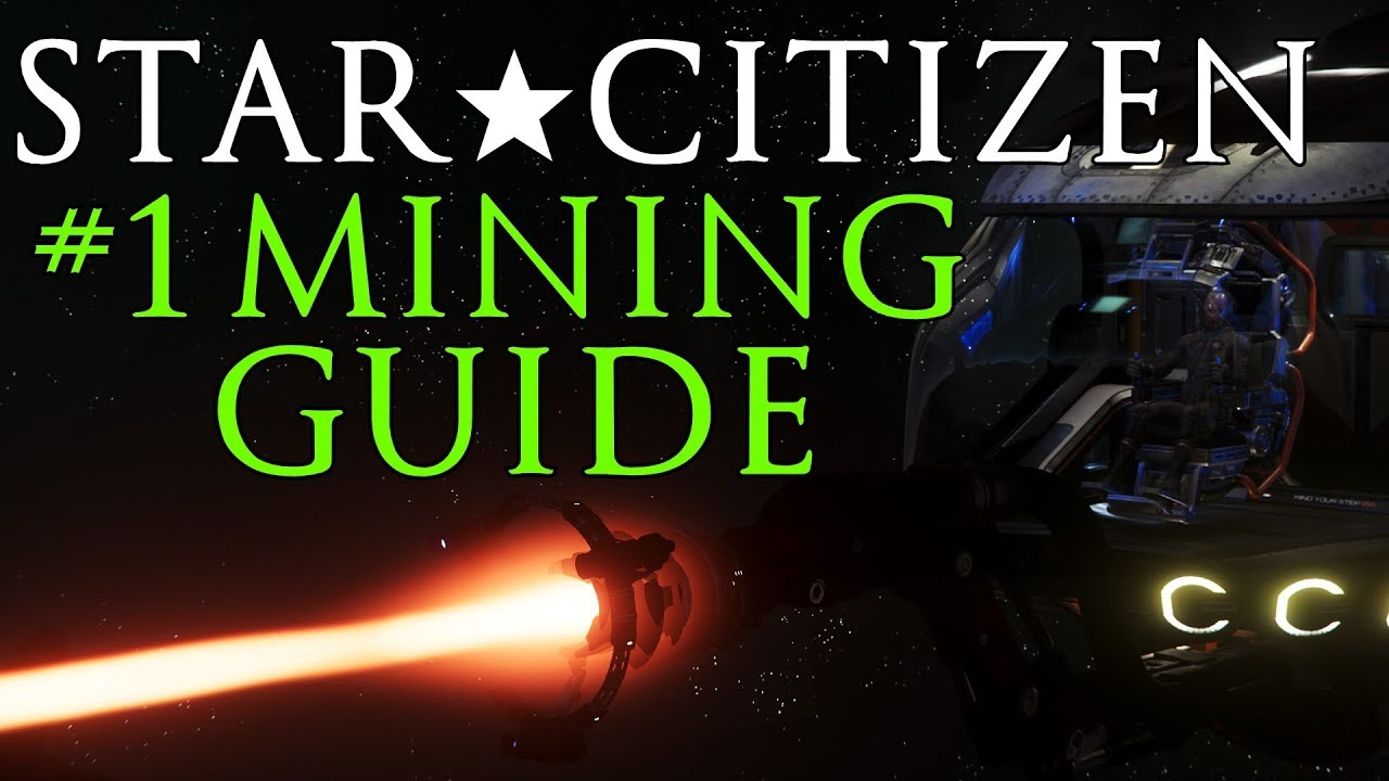 Star Citizen The Ultimate Rocking Mining Guide With Online