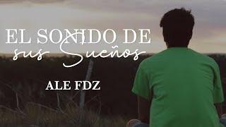 Ale Fdz - El Sonido de Sus Sueños [Video Oficial] YouTube Videos