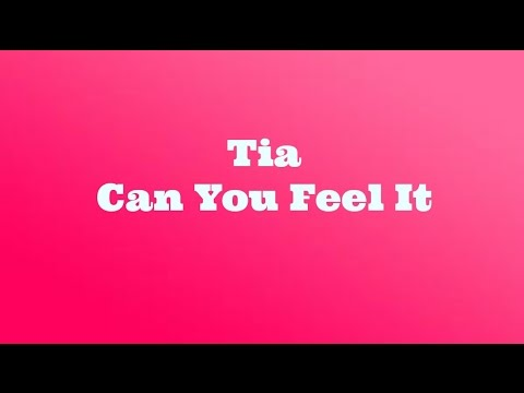 Tia - Can you feel it (lyrics)