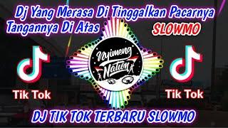 DJ YANG MERASA DI TINGGAL PACARNYA TANGANNYA DI ATAS - DJ SLOWMO TERBARU VIRAL DI TIK TOK