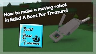 How to build a moving robot in Build A Boat For Treasure! | Roblox
