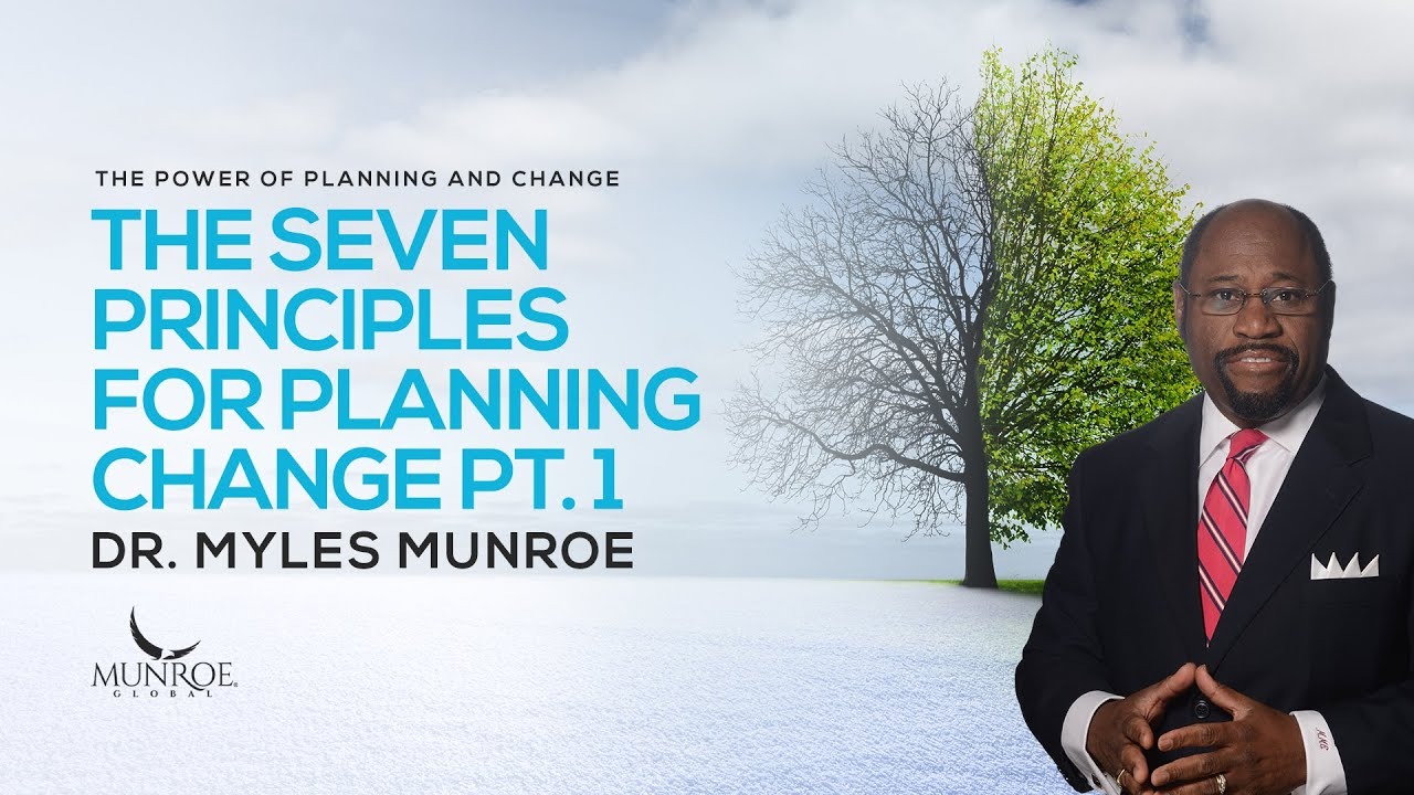 The Seven Principles For Planning Change Pt. 1 | Dr. Myles Munroe