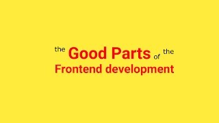 Learning JavaScript, CSS, HTML : Intro (the Good Parts of the Frontend development)