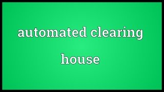 Automated clearing house Meaning