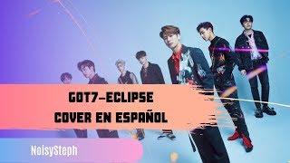 ||GOT7||ECLIPSE||COVER EN ESPAÑOL