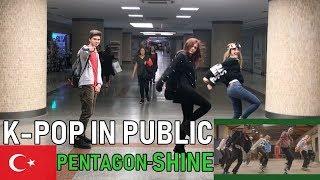 [K-POP IN PUBLIC TURKEY] SHINE - PENTAGON(펜타곤) Video