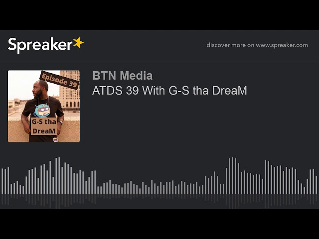 ATDS 39 With G-S tha DreaM