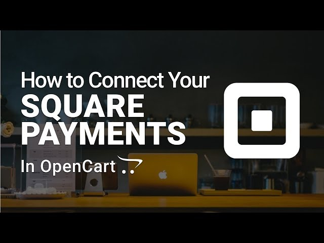 How to Setup Square Payments in OpenCart 3 (FREE)