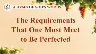 "2020 Christian Devotional Song | ""The Requirements That One Must Meet to Be Perfected"""