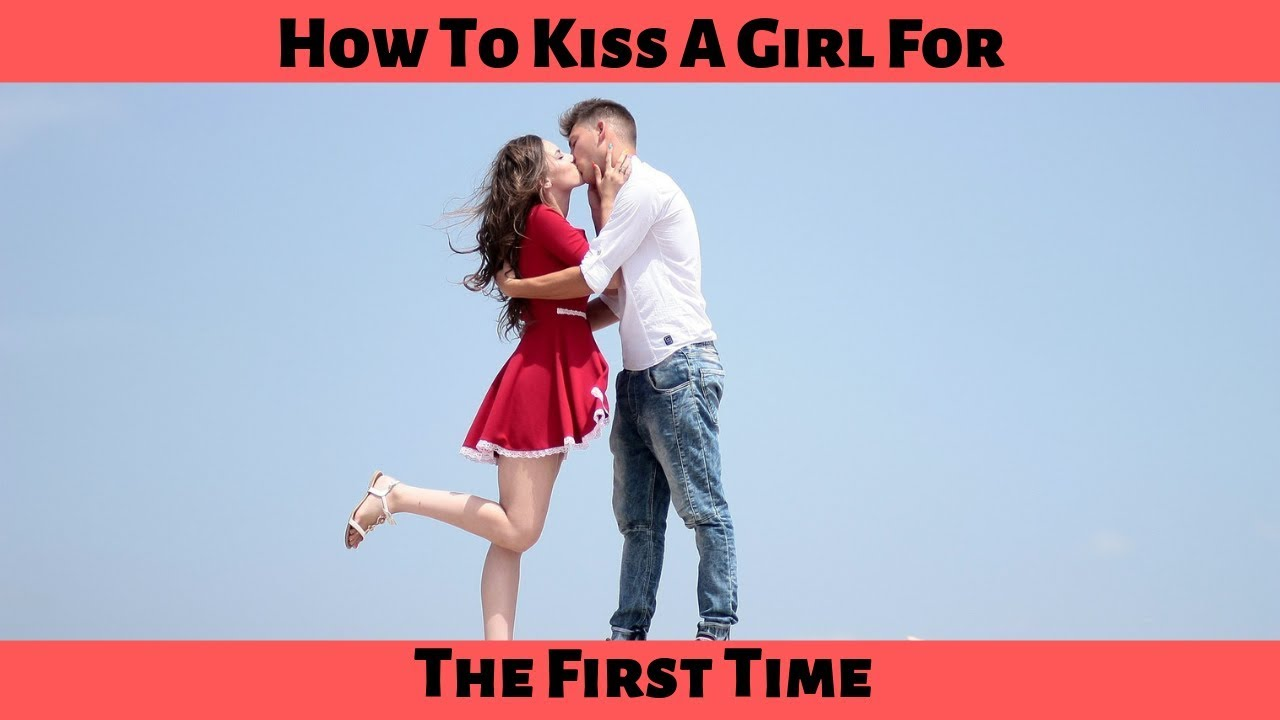 How To Kiss A Girl For The First Time - YouTube