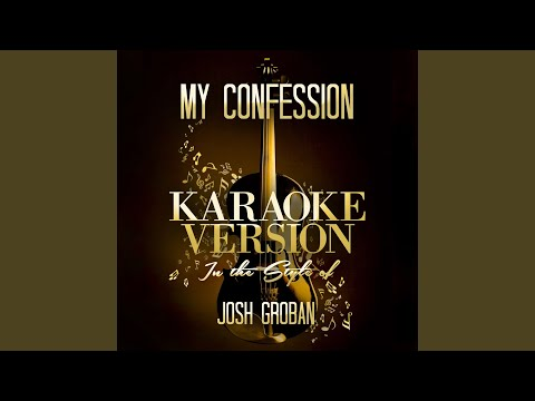 My Confession (In the Style of Josh Groban) (Karaoke Version)