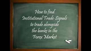 How to find Institutional Trade Signals to trade alongside the banks in the Forex Market