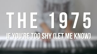 If You're Too Shy (Let Me Know) - The 1975 - Piano Cover