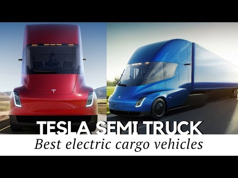 Tesla Semi Truck and 10 New Electric Cargo Vehicles to Be Excited About